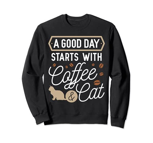 A Good Day Starts With Coffee & Cat - Regalo divertido para amantes de los gatos Sudadera