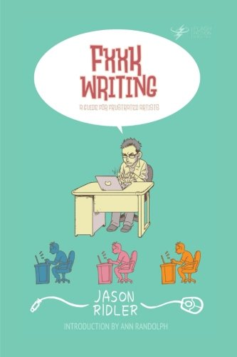 FXXK WRITING: A Guide for Frustrated Artists