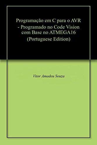 Programação em C para o AVR - Programado no Code Vision com Base no ATMEGA16 (Portuguese Edition)