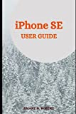 iPhone SE USER GUIDE: With The Help Of Illustrative Pictures, Tips, And Tricks, Beginners And Seniors Can Master And Use The New Second Generation Iphone Se (2020) With Ios 13 With Ease.