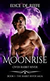 Moonrise Over Rabbit River: Book 1 - The Rabbit River Saga - A Paranormal Wolf Shifter Romance