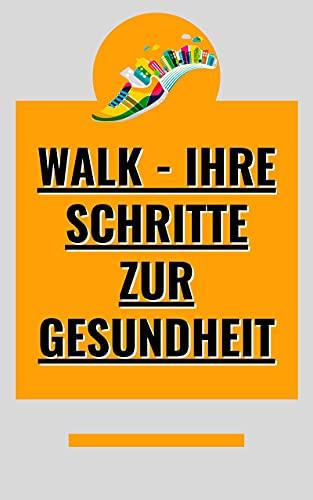 WALK - IHRE SCHRITTE ZUR GESUNDHEIT