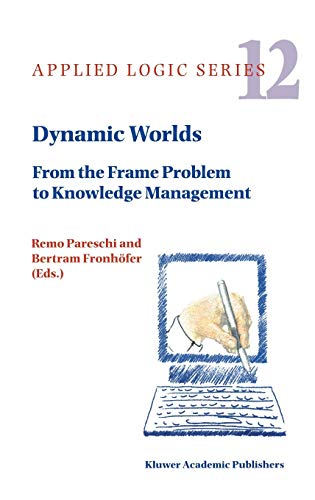 Dynamic Worlds: From the Frame Problems to Knowledge Management: From the Frame Problem to Knowledge Management: 12