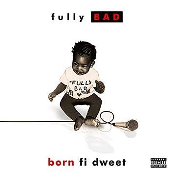 Born Fi Dweet
