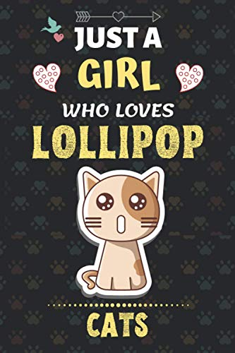 Just a Girl Who Loves Lollipop Cats: Beautiful Lollipop Cats Notebook for any Cats Lover. Gift Idea for Christmas, Valentine & Birthday for Girls, ... Teenager Notebook) 100 pages, 6x9 inch.