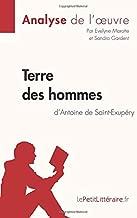Terre des hommes d'Antoine de Saint-Exupéry (Analyse de l'oeuvre): Comprendre la littérature avec le Petit Littéraire (French Edition)