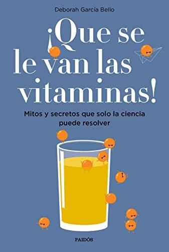 ¡Que se le van las vitaminas!: Mitos y secretos que solo la ciencia puede resolver (Divulgación)