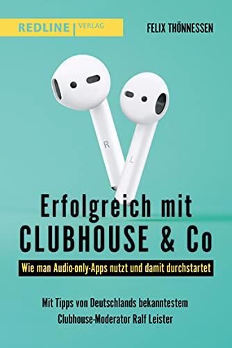 Erfolgreich mit Clubhouse & Co: Wie man Audio-only-Apps nutzt und damit durchstartet