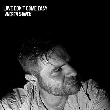 Love Don't Come Easy