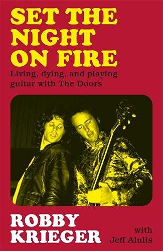 Set the Night on Fire: Living, Dying and Playing Guitar with The Doors
