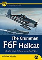 The Grumman F6F Hellcat: A Complete Guide To The Famous American Naval Fighter (Airframe & Miniature)