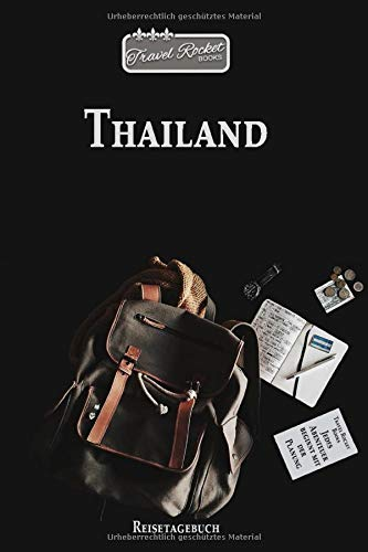 Thailand - Reisetagebuch: Reiseplaner | Reisejournal für deine Reiseerinnerungen. Mit Zitaten, Reisedaten, Packliste, To-Do-Liste, Reiseplaner, ... viel Platz für deine Erlebnisse und Momente.