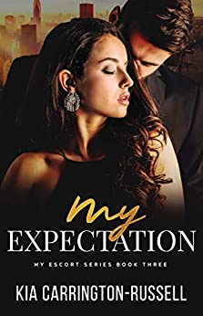 My Expectation: A Contemporary Romance (My Escort Book 3) by [Kia Carrington-Russell]