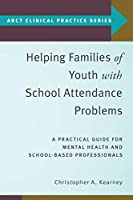 Helping Families of Youth With School Attendance Problems: A Practical Guide for Mental Health and School-Based Professionals (Abct Clinical Practice)