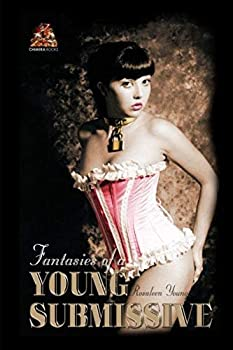 Fantasies of a Young Submissive  Dark beautiful and intensely erotic! by Rosaleen Young  2014-08-12
