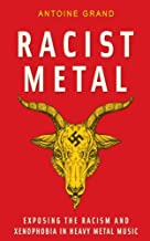 Racist Metal: Exposing the Racism and Xenophobia in Heavy Metal Music
