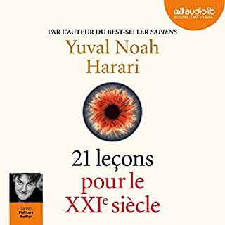 21 leçons pour le XXIe siècle                   Written by:                                                                                                                                 Yuval Noah Harari                               Narrated by:                                                                                                                                 Philippe Sollier                      Length: 11 hrs and 52 mins     20 ratings     Overall 4.4