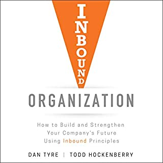 Inbound Organization     How to Build and Strengthen Your Company's Future Using Inbound Principles              Written by:                                                                                                                                 Dan Tyre,                                                                                        Todd Hockenberry                               Narrated by:                                                                                                                                 Todd Hockenberry,                                                                                        Dan Tyre                      Length: 6 hrs and 25 mins     Not rated yet     Overall 0.0