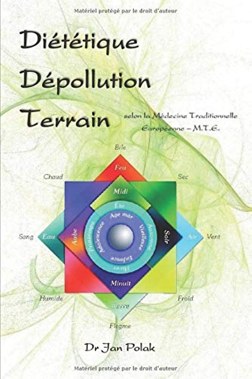 枠九従来のDiététique, Dépollution, Terrain: Selon la Médecine Traditionnelle Européenne