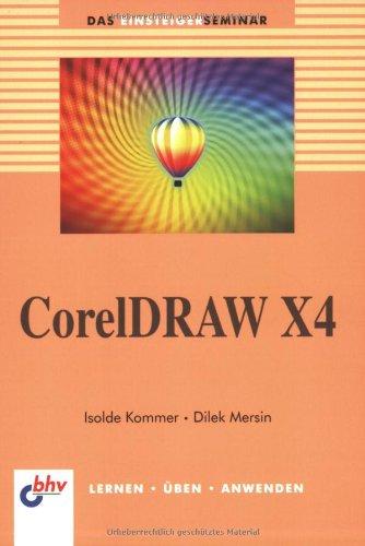 CorelDRAW X4 (DAS EINSTEIGERSEMINAR)