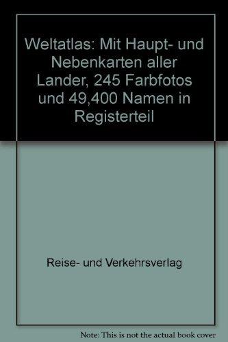 Weltatlas - mit Haupt-u.Nebenkarten aller Länder. 250 Farbfotos und 49400 Namen im Registerteil.