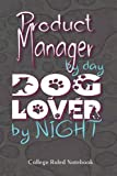 Product Manager By Day Dog Lover By Night: 6x9 inch College Ruled Notebook 100 pages, Perfect For Notes, Journaling, Gift for Co-workers