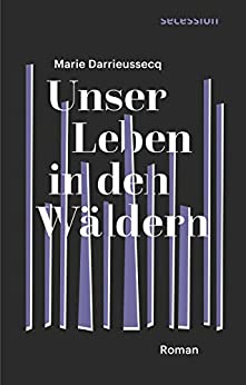 Unser Leben in den Wäldern: Roman (German Edition) by [Marie Darrieussecq, Frank Heibert]