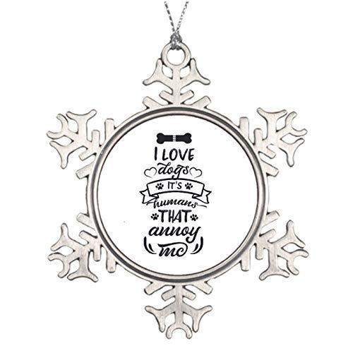 qidushop Decoración de Navidad con texto en inglés 'I Love Dogs It's Humans That Annoy Me Christmas Ornaments Metal Copo de nieve árbol de Navidad colgante recuerdo 3 pulgadas