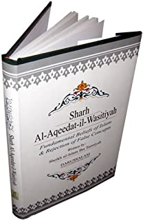 Sharh Al-Aqeedat-il-Wasitiyah (Explanation of the Creed) Fundamental Beliefs of Islam and Rejection of False Concepts