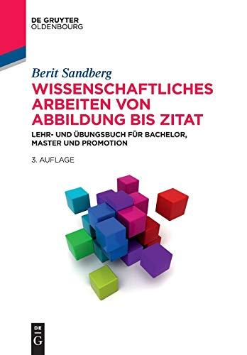 Wissenschaftliches Arbeiten von Abbildung bis Zitat: Lehr- und Übungsbuch für Bachelor, Master und Promotion (De Gruyter Studium)