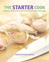 The Starter Cook: A Beginner Home Cook's Guide to Basic Kitchen Skills & Techniques