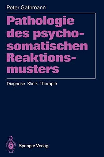 Pathologie des psychosomatischen Reaktionsmusters: Diagnose Klinik Therapie