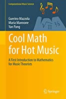 Cool Math for Hot Music: A First Introduction to Mathematics for Music Theorists (Computational Music Science)