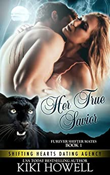 Her True Savior: Furever Shifter Mates (Shifting Hearts Dating Agency Book 4) by [Kiki Howell]