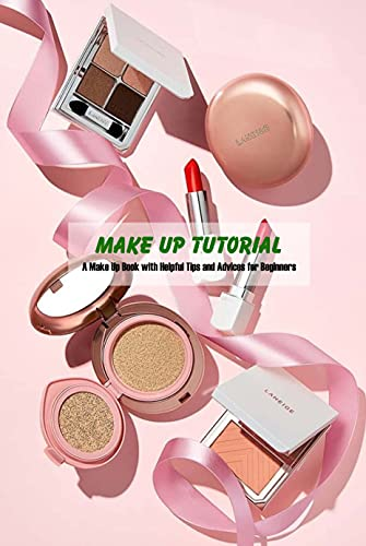 Make Up Tutorial: A Make Up Book with Helpful Tips and Advices for Beginners (English Edition)