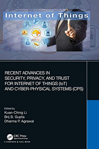 Recent Advances in Security, Privacy, and Trust for Internet of Things (IoT) and Cyber-Physical Systems (CPS) Front Cover
