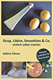 Sirup, Liköre, Smoothies & Co. einfach selbst machen: Rezepte zusätzlich für Thermomix®