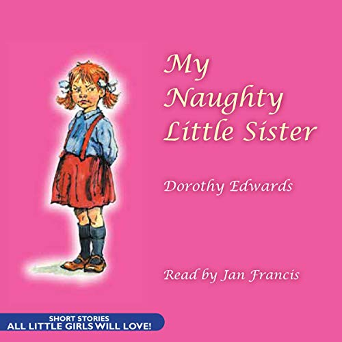 My Naughty Little Sister                   By:                                                                                                                                 Dorothy Edwards                               Narrated by:                                                                                                                                 Jan Francis                      Length: 1 hr and 55 mins     100 ratings     Overall 4.6