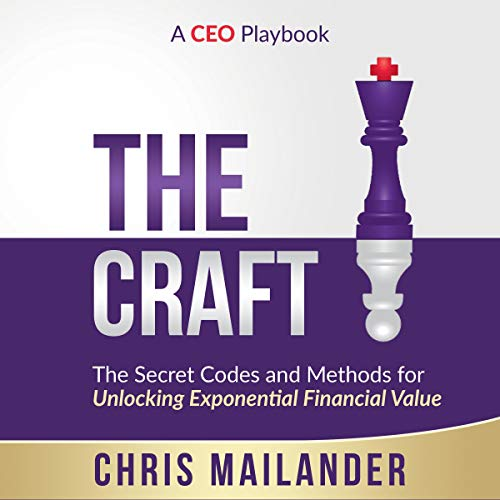 The Craft: Secret Codes and Methods for Unlocking Exponential Financial Value audiobook cover art