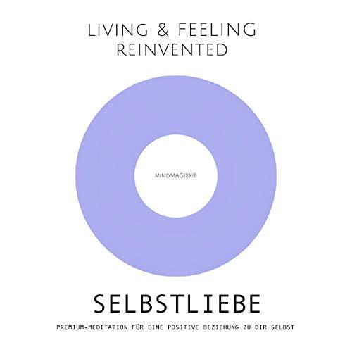 Selbstliebe - Premium-Meditation für eine positive Beziehung zu dir selbst: Der liebevolle Weg zu mehr Selbstannahme, Selbstbeziehung, Selbstwert