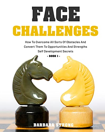 Face Challenges: How To Overcome All Sorts Of Obstacles And Convert Them To Opportunities And Strengths | Self Development Secrets - Book 1 (English Edition)