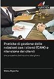 Pratiche di gestione delle relazioni con i clienti (CRM) e ritenzione dei clienti: Una prospettiva dell'industria alberghiera