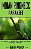 INDIAN RINGNECK PARAKEET: Everything You Need To Know About the Indian Ringneck Parakeet (English Edition)
