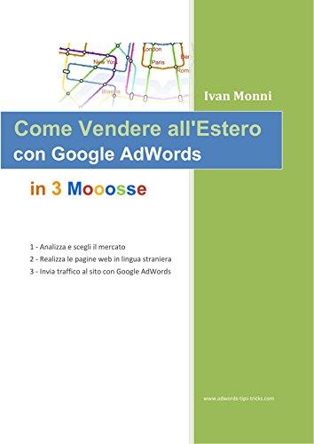 Come Vendere all'Estero con Google AdWords in 3 Mosse (Italian Edition)