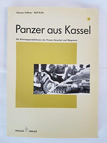 Panzer aus Kassel: Die Rüstungsproduktionen der Firmen Henschel und Wegmann