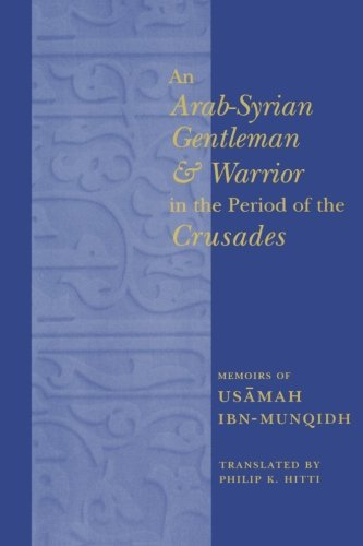 An Arab-Syrian Gentleman and Warrior in the Period of the Crusades: Memoirs of Usamah Ibn-Munqidh (Records of Western Civilization)