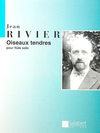 OISEAUX TENDRES - arrangiert für Querflöte [Noten / Sheetmusic] Komponist: RIVIER JEAN - FL
