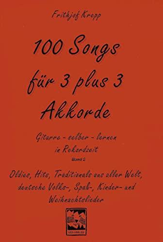 100 Songs für 3 plus 3 Akkorde: Oldies, Hits, Traditionals aus aller Welt, deutsche Volks-, Spaß-, Kinder- und Weihnachtslieder (Gitarre selber lernen in Rekordzeit, Band 2)