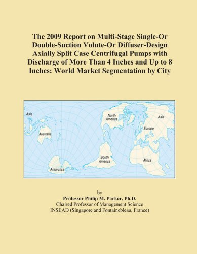 The 2009 Report on Multi-Stage Single-Or Double-Suction Volute-Or Diffuser-Design Axially Split Case Centrifugal Pumps with Discharge of More Than 4 ... 8 Inches: World Market Segmentation by City