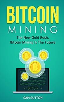 Bitcoin Mining  The New Gold Rush Bitcoin Mining Is The Future